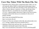 users may tinker with the hosts file too