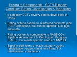 program components cctv review condition rating classification reporting