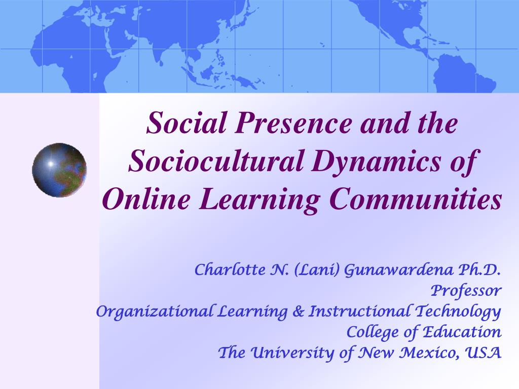 social presence and the sociocultural dynamics of online learning communities l.