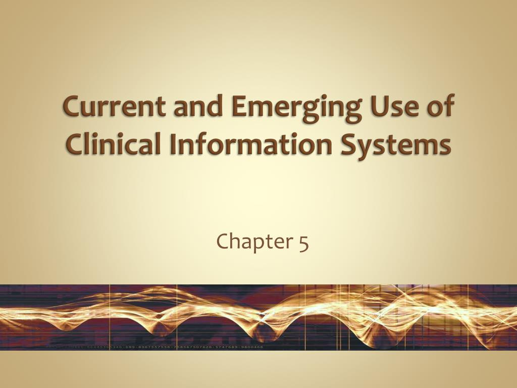 current and emerging use of clinical information systems l.