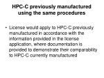 hpc c previously manufactured using the same procedures