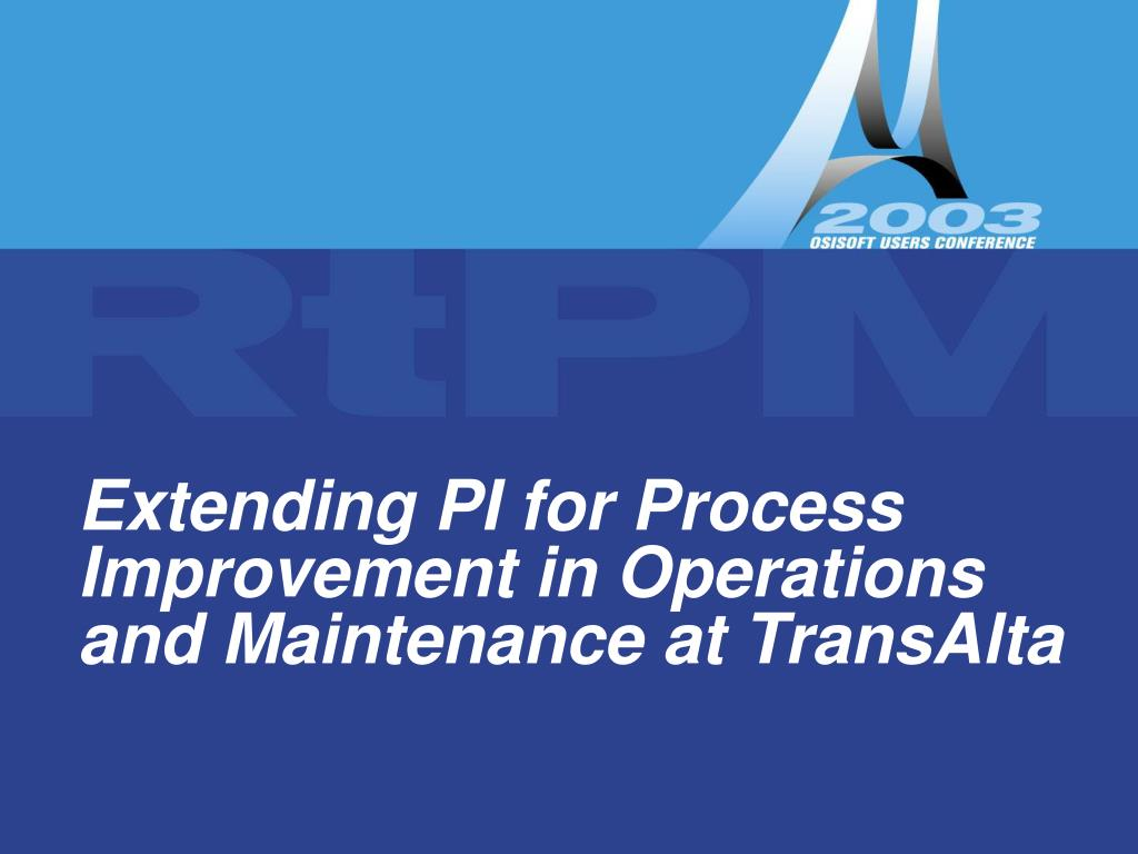 extending pi for process improvement in operations and maintenance at transalta l.
