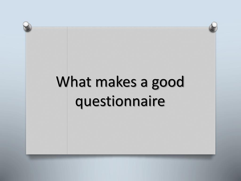 what makes a good questionnaire l.