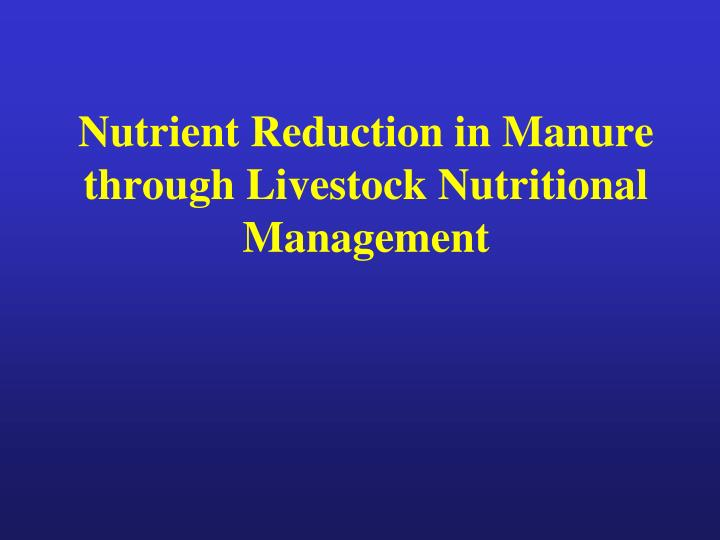 nutrient reduction in manure through livestock nutritional management n.