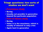 triage questions two sorts of studies we don t want