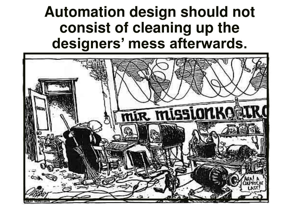 Automation design should not consist of cleaning up the designers' mess afterwards.