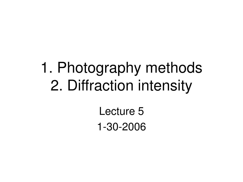 1 photography methods 2 diffraction intensity l.