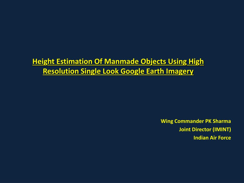 height estimation of manmade objects using high resolution single look google earth imagery l.