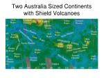 two australia sized continents with shield volcanoes