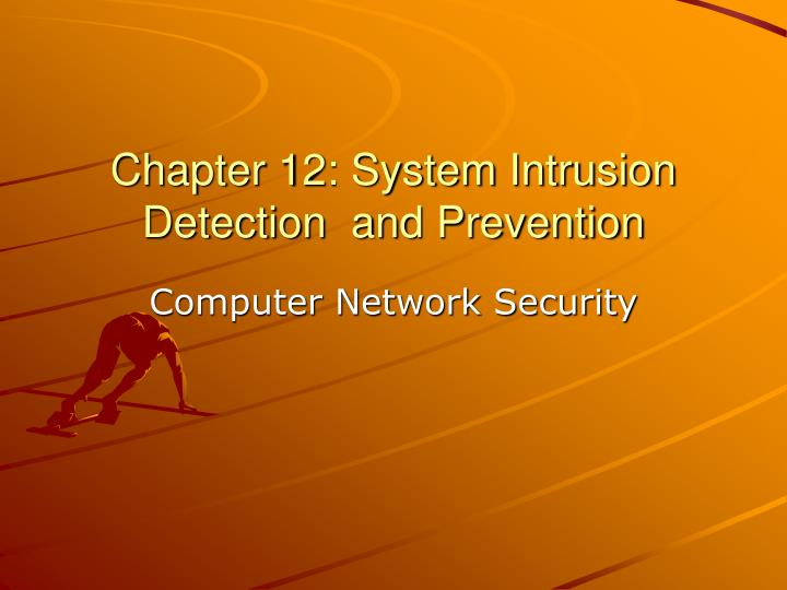 Chapter 12 system intrusion detection and prevention