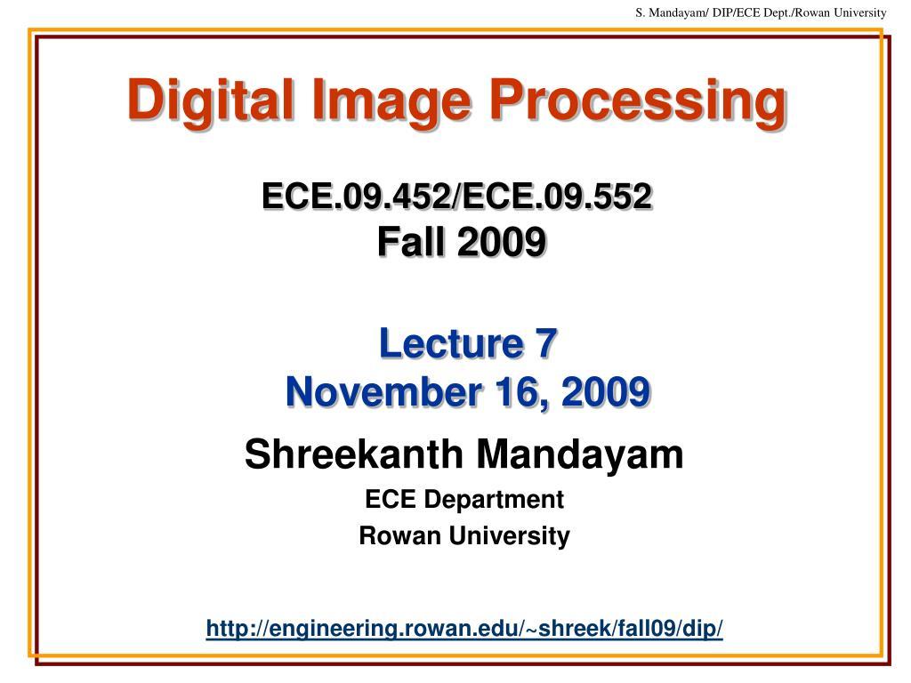 digital image processing ece 09 452 ece 09 552 fall 2009 l.