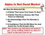 alpha is not good works