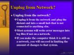 unplug from network