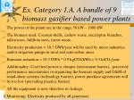 ex category 1 a a bundle of 9 biomass gasifier based power plants