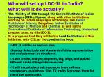 who will set up ldc il in india what will it do actually