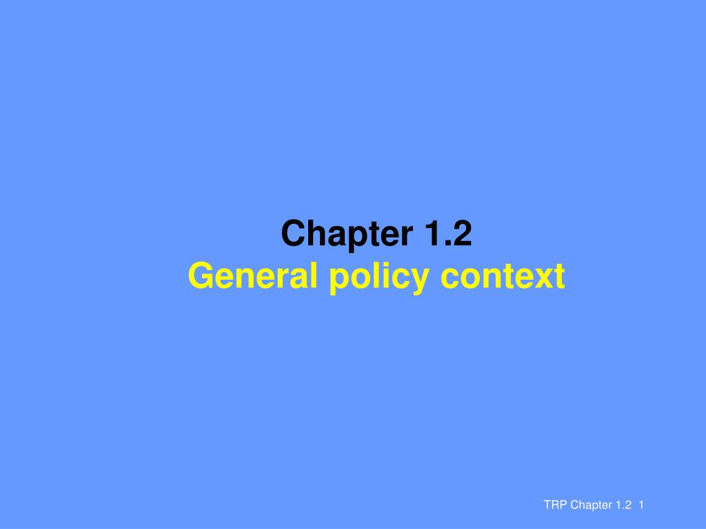 chapter 1 2 general policy context l.