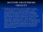battery or extreme cruelty