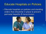educate hospitals on policies