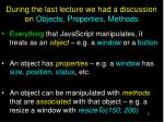 during the last lecture we had a discussion on objects properties methods