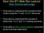 next the 8 th web dev lecture flow control and loops