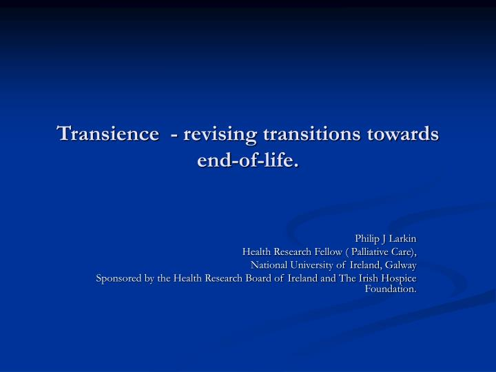 transience revising transitions towards end of life n.