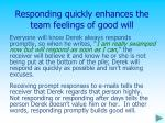 responding quickly enhances the team feelings of good will