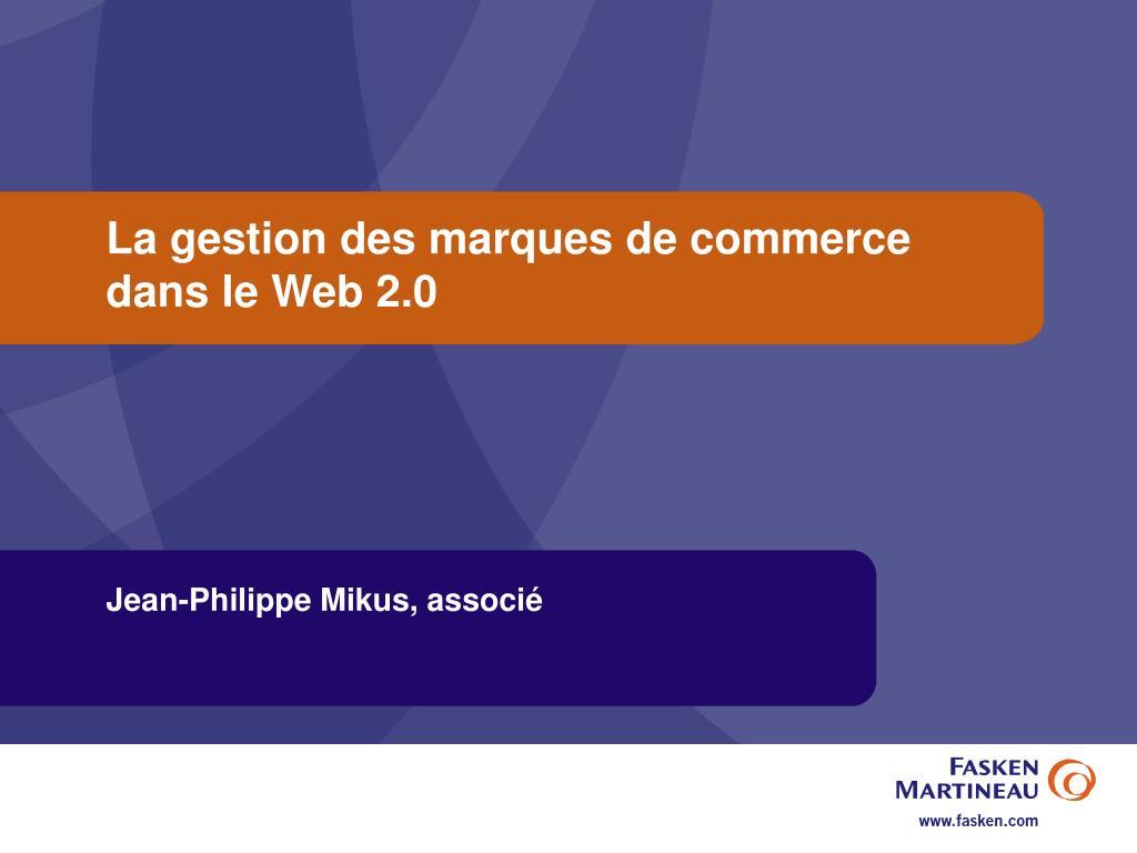 la gestion des marques de commerce dans le web 2 0 l.