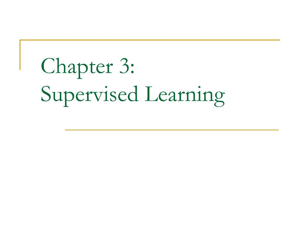 chapter 3 supervised learning l.