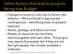other factors that lead to projects being over budget