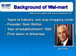 background of wal mart well known retailer with heavy investment in it