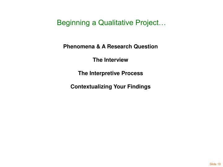 Beginning a Qualitative Project…
