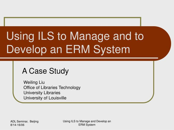 using ils to manage and to develop an erm system n.