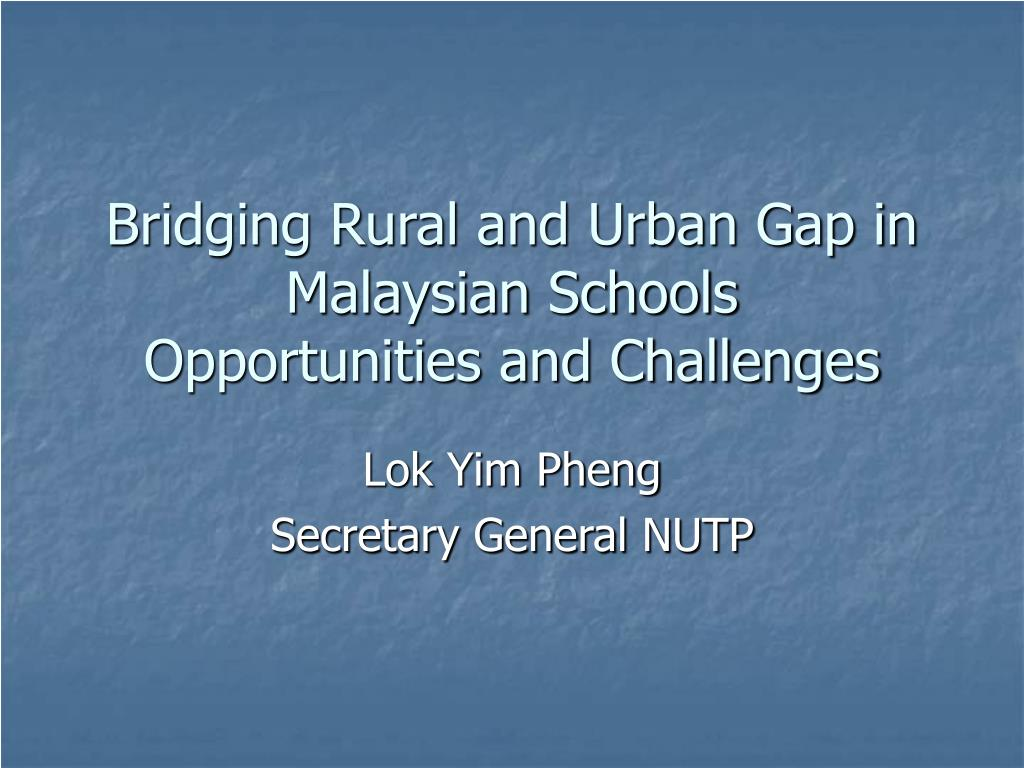 bridging rural and urban gap in malaysian schools opportunities and challenges l.
