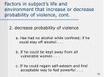 factors in subject s life and environment that increase or decrease probability of violence cont8