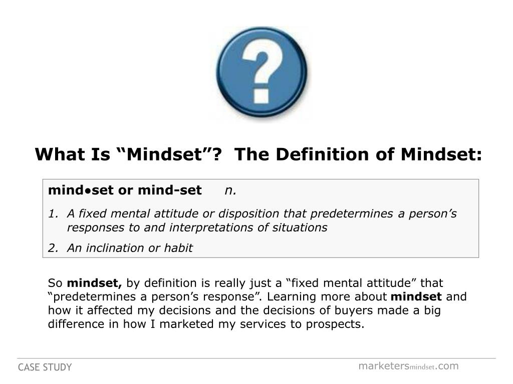 "What Is ""Mindset""?  The Definition of Mindset:"