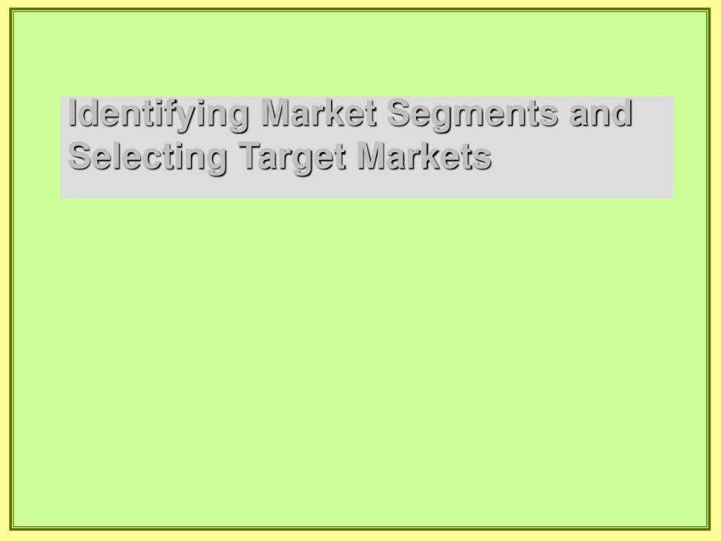 identifying market segments and selecting target markets l.
