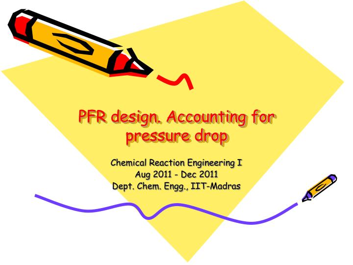 pfr design accounting for pressure drop n.