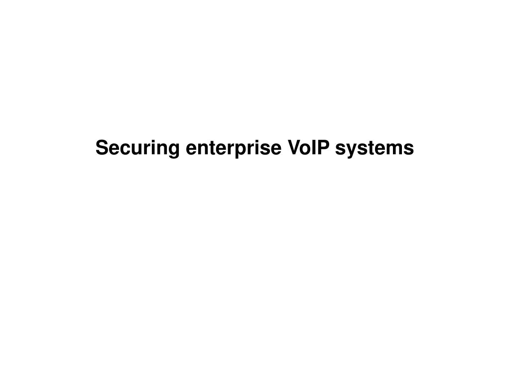 Securing enterprise VoIP systems