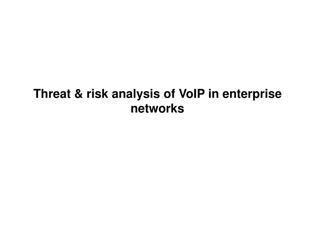 Threat & risk analysis of VoIP in enterprise networks