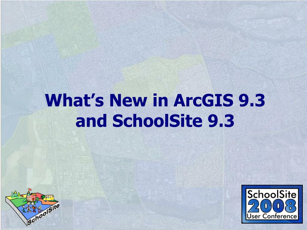 what s new in arcgis 9 3 and schoolsite 9 3 l.