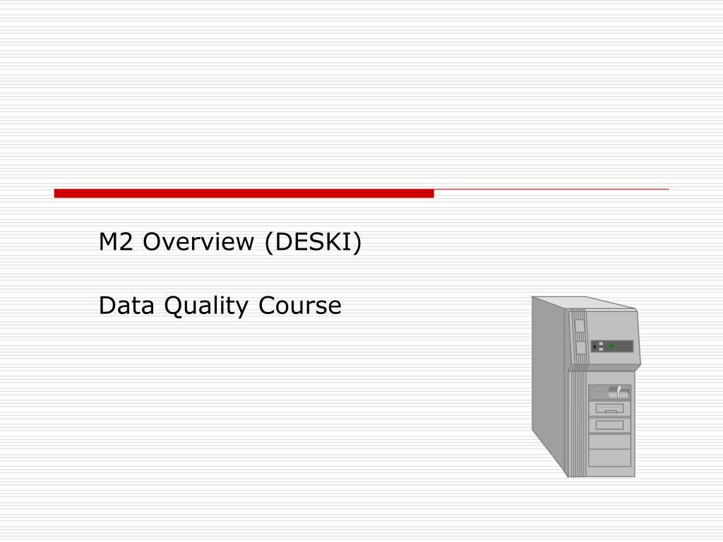 m2 overview deski data quality course l.