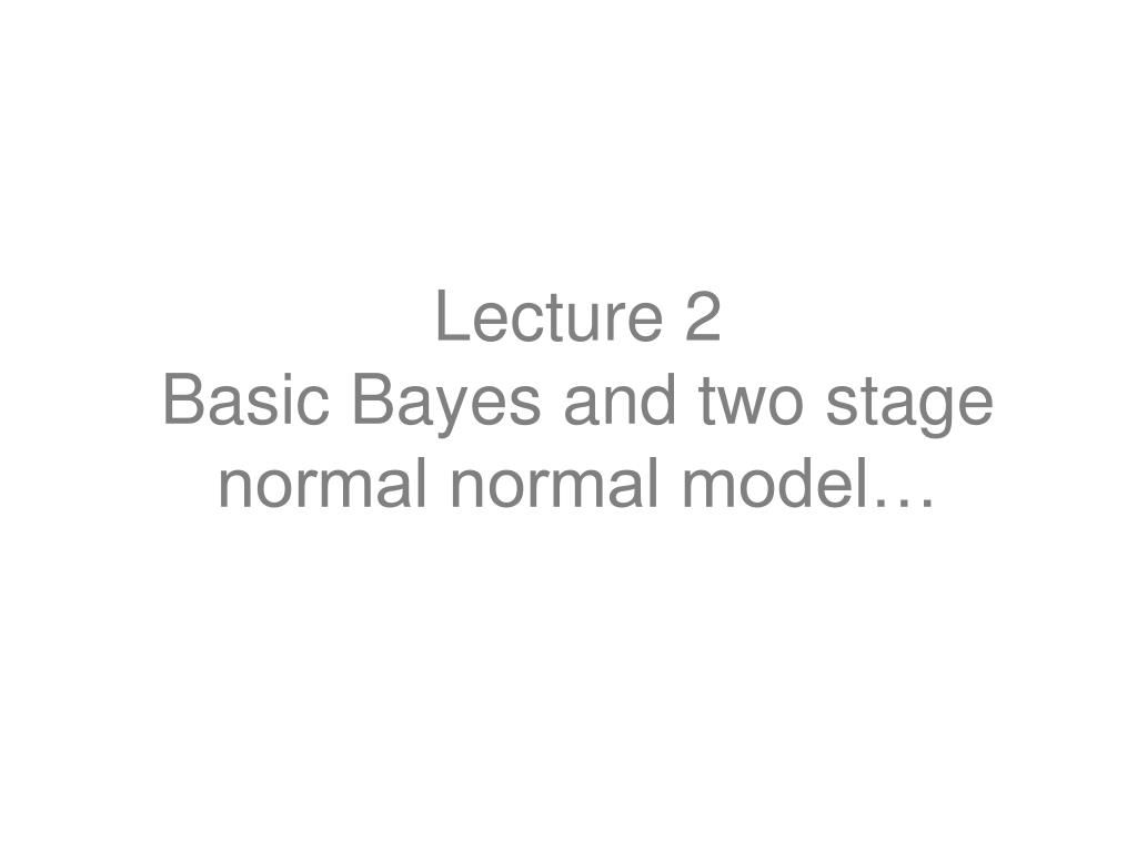lecture 2 basic bayes and two stage normal normal model l.