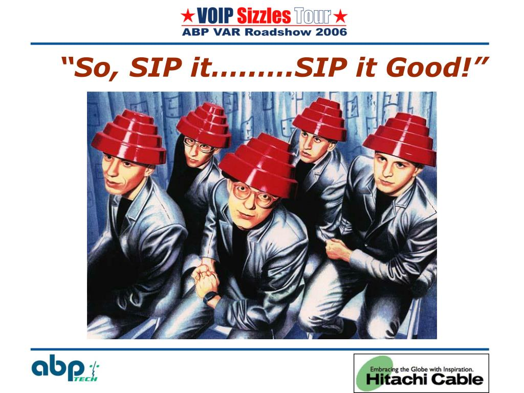 """So, SIP it…..….SIP it Good!"""