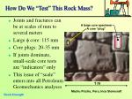 how do we test this rock mass
