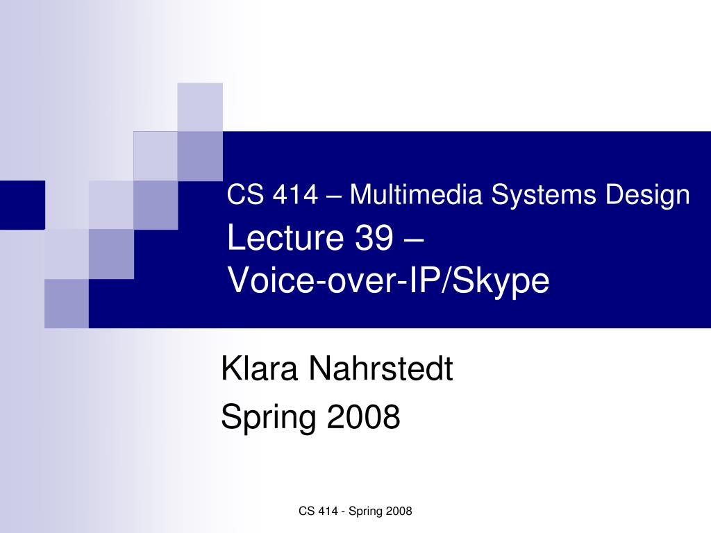 cs 414 multimedia systems design lecture 39 voice over ip skype l.