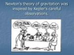 newton s theory of gravitation was inspired by kepler s careful observations