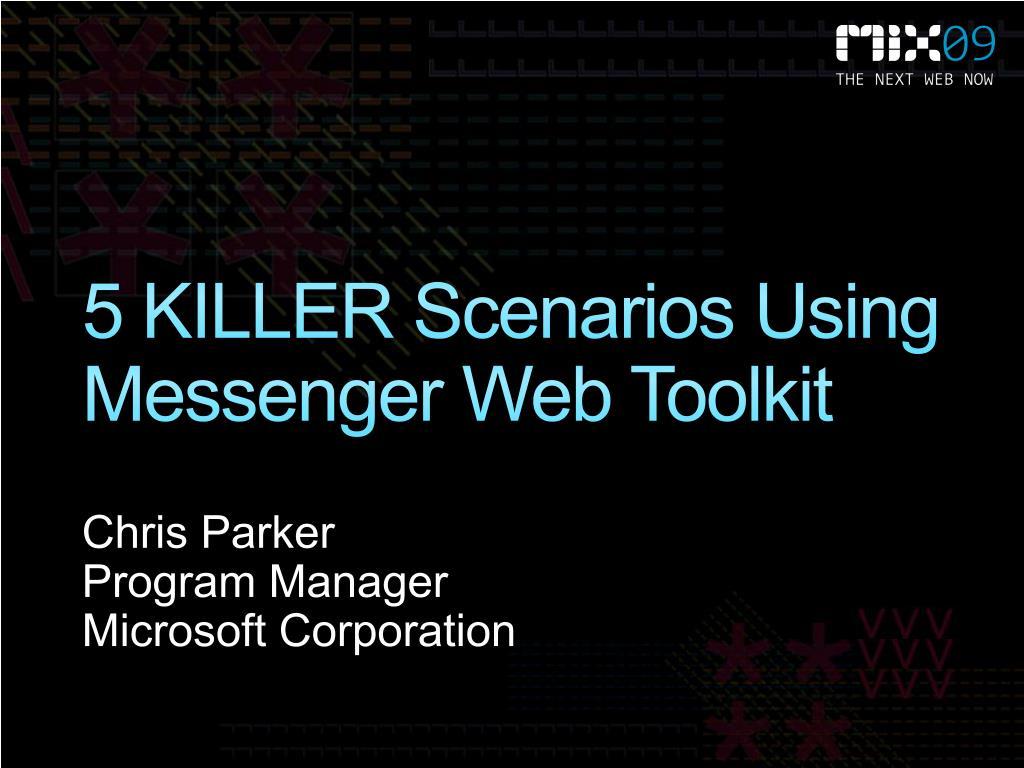 5 killer scenarios using messenger web toolkit l.