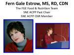 fern gale estrow ms rd cdn the fge food nutrition team sne acpp past chair sne acpp cnr member