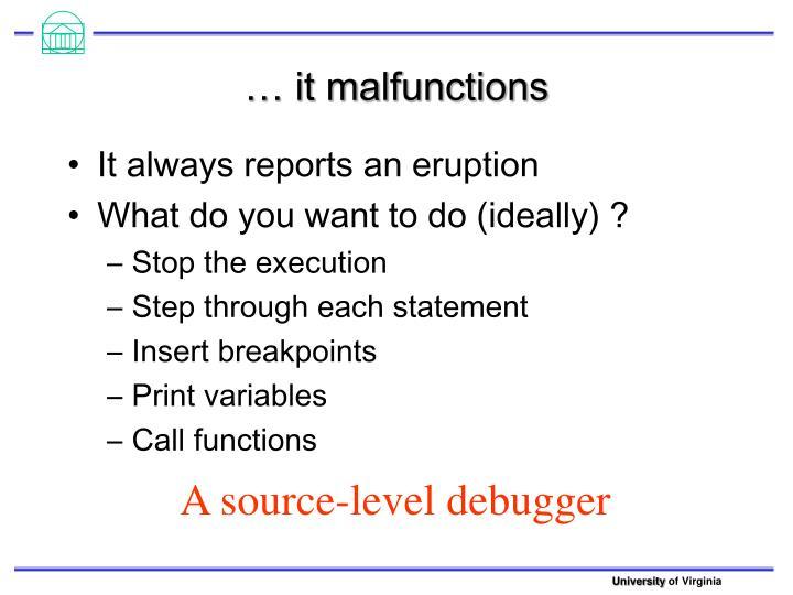 It malfunctions
