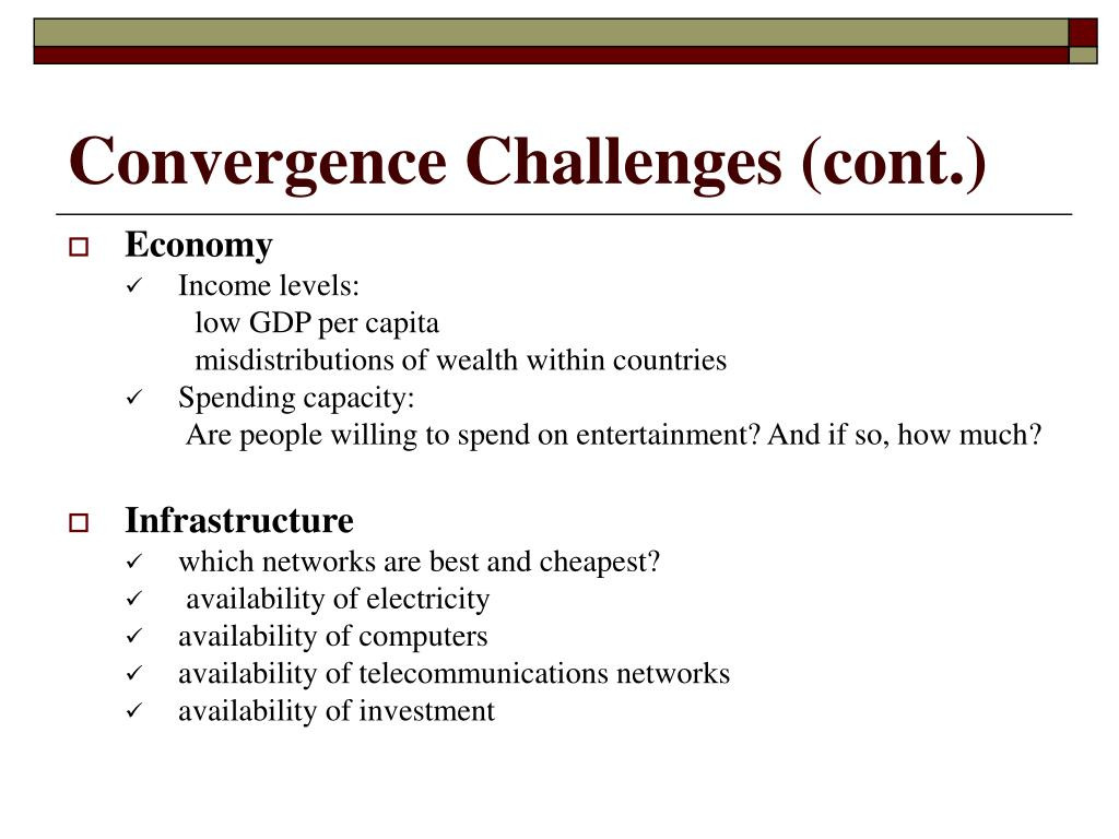 Convergence Challenges (cont.)